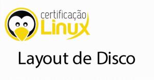 layoutdisco-300x157 Dicas do Certificação Linux