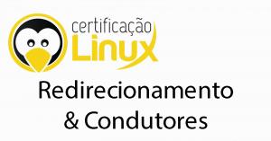 redirecionamento_condutores-300x157 Dicas do Certificação Linux